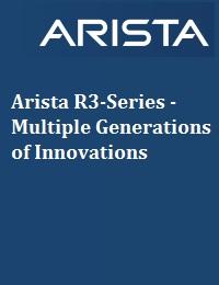 ARISTA R3-SERIES - MULTIPLE GENERATIONS OF INNOVATIONS