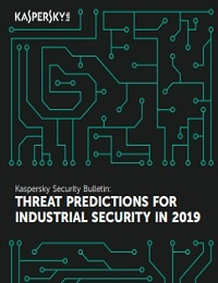 KASPERSKY SECURITY BULLETIN: THREAT PREDICTIONS FOR INDUSTRIAL SECURITY IN 2019