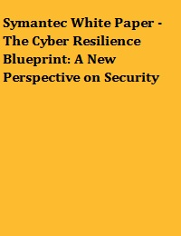 SYMANTEC WHITE PAPER - THE CYBER RESILIENCE BLUEPRINT: A NEW PERSPECTIVE ON SECURITY