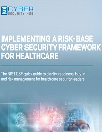 IMPLEMENTING A RISK-BASE CYBER SECURITY FRAMEWORK FOR HEALTHCARE