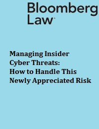 MANAGING INSIDER CYBER THREATS: HOW TO HANDLE THIS NEWLY APPRECIATED RISK