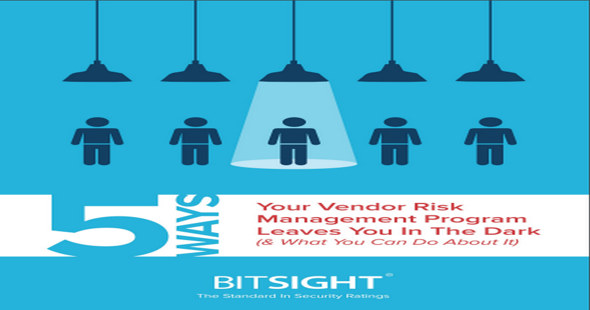 5 WAYS YOUR VENDOR RISK MANAGEMENT LEAVES YOU IN THE DARK