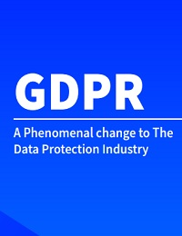 GDPR A PHENOMENAL CHANGE TO THE DATA PROTECTION INDUSTRY