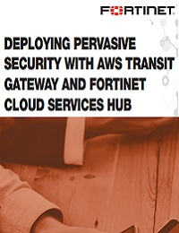 DEPLOYING PERVASIVE SECURITY WITH AWS TRANSIT GATEWAY AND FORTINET CLOUD SERVICES HUB