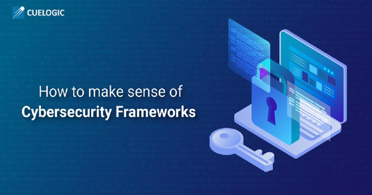 HOW TO MAKE SENSE OF CYBERSECURITY FRAMEWORKS