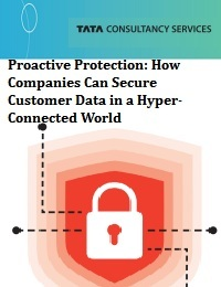 PROACTIVE PROTECTION: HOW COMPANIES CAN SECURE CUSTOMER DATA IN A HYPER-CONNECTED WORLD