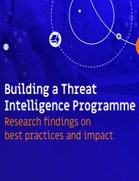 BUILDING A THREAT INTELLIGENCE PROGRAMME RESEARCH FINDINGS ON BEST PRACTICES AND IMPACT