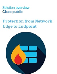 PROTECTION FROM NETWORK EDGE TO ENDPOINT THWART CYBERATTACKS AUTOMATICALLY WITH CISCO FIREWALL AND AMP FOR ENDPOINTS