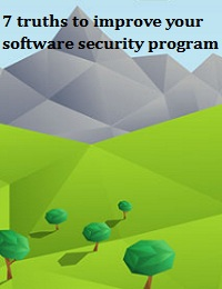 7 TRUTHS TO IMPROVE YOUR SOFTWARE SECURITY PROGRAM