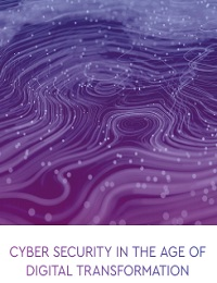 CYBER SECURITY IN THE AGE OF DIGITAL TRANSFORMATION